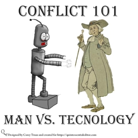 Understanding some of the basic forms of conflict. This one features man vs technology. If you like this swing by https://quintessentialeditor.com for daily writing tips and general tomfoolery.